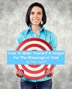 How To Make Yourself A Target For The Blessings of God By Kathy Campbell