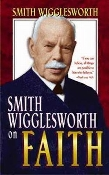 Smith Wigglesworth On Faith